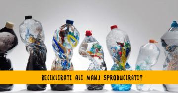 Recikliarti ali manj sproducirati